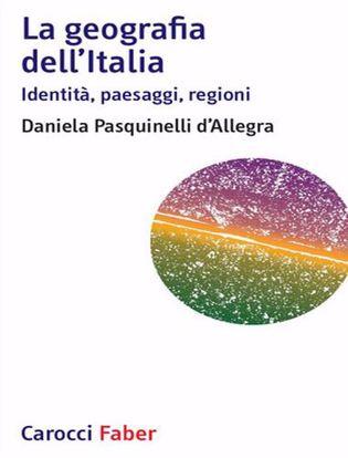 Immagine di La geografia dell'Italia. Identità; paesaggi; regioni