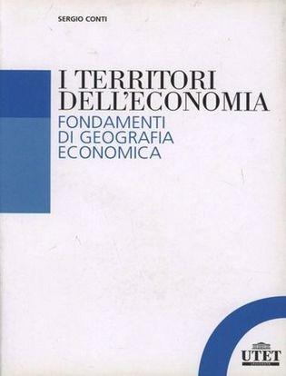 Immagine di I territori dell'economia. Fondamenti di geografia economica