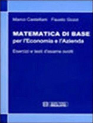 Immagine di Matematica di base per l'economia e l'azienda. Esercizi e temi d'esame svolti