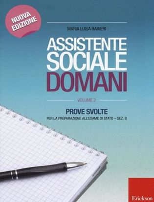 Immagine di Assistente sociale domani. Prove svolte per la preparazione all'esame di Stato. Sez. B. Vol. 2