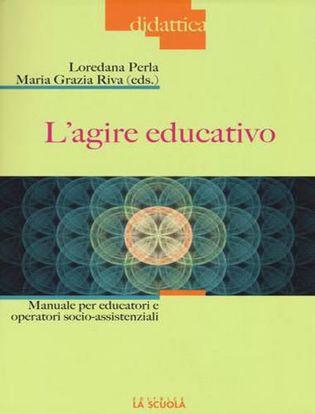 Immagine di L'agire educativo. Manuale per educatori e operatori socio-assistenziali. Con aggiornamento online