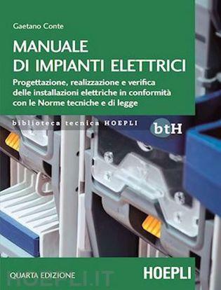 Immagine di Manuale di impianti elettrici. Progettazione, realizzazione e verifica delle installazioni elettriche in conformità con le morme tecniche e di legge