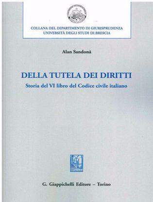 Immagine di Della tutela dei diritti. Storia del VI libro del codice civile italiano