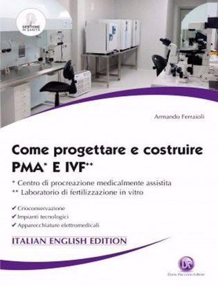 Immagine di Come progettare e costruire PMA e IVF. Ccentro di procreazione medicalmente assistita. Laboratorio di fertilizzazione in vitro. Crioconservazione. Impianti tecnologici. Apparecchiature elettromedicali
