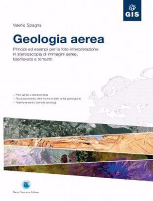 Immagine di Geologia aerea. Principi ed esempi per la foto-interpretazione in stereoscopia di immagini aeree; telerilevate e terrestri