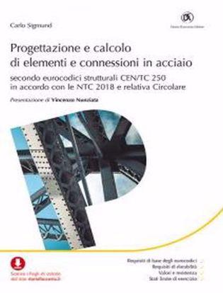 Immagine di Progettazione e calcolo di elementi e connessioni in acciaio. Secondo eurocodici strutturali CEN/TC 250 in accordo con le NTC 2018 e relativa Circolare