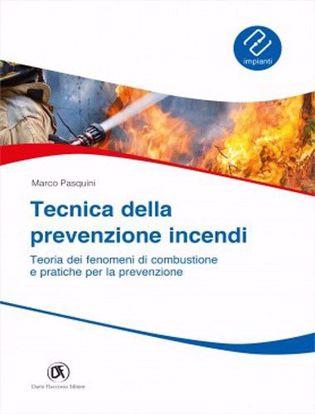 Immagine di Tecnica prevenzione incendi. Teoria dei fenomeni di combustione e pratiche per la prevenzione