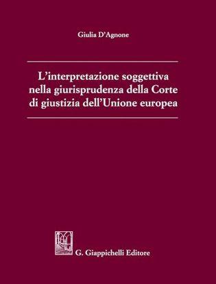 Immagine di L'interpretazione soggettiva nella giurisprudenza della Corte di Giustizia dell'Unione Europea