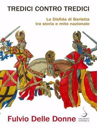 Immagine di Tredici contro tredici. La disfida di Barletta tra storia e mito nazionale.