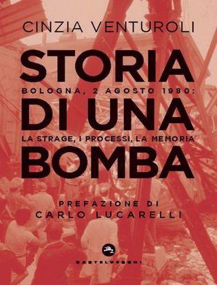 Immagine di Storia di una bomba. Bologna, 2 agosto 1980: la strage, i processi, la memoria