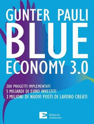 Immagine di Blue economy 3.0. 200 progetti implementati. 5 miliardi di euro investiti. 3 milioni di nuovi posti di lavoro creati.