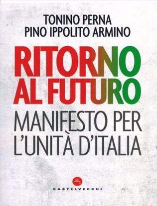 Immagine di Ritorno al futuro. Manifesto per l'Unità d'Italia