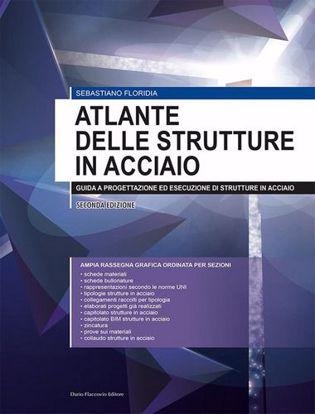 Immagine di Atlante delle strutture in acciaio. Guida a progettazione ed esecuzione di strutture in acciaio