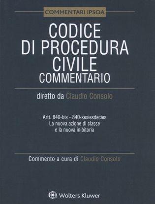 Immagine di Codice di procedura civile. Commentario. Artt. 840-bis-840-sexiesdecies. La nuova azione di classe e la nuova inibitoria