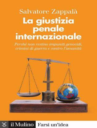 Immagine di La giustizia penale internazionale. Perché non restino impuniti genocidi, crimini di guerra e contro l'umanità.