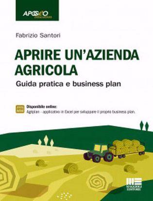 Immagine di Aprire un'azienda agricola. Guid Pratica e business plan.