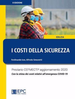 Immagine di I costi della sicurezza. Preziario CEFMECTP aggiornamento 2020. Con la stima dei costi relativi all'emergenza COVID-19