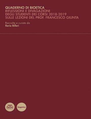 Immagine di Quaderno di bioetica. Riflessioni e divagazioni degli studenti dei corsi 2018-2019 sulle lezioni del prof. Francesco Giunta