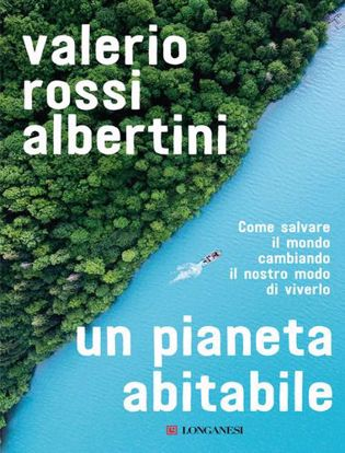 Immagine di Un pianeta abitabile. Come salvare il mondo cambiando il nostro modo di viverlo