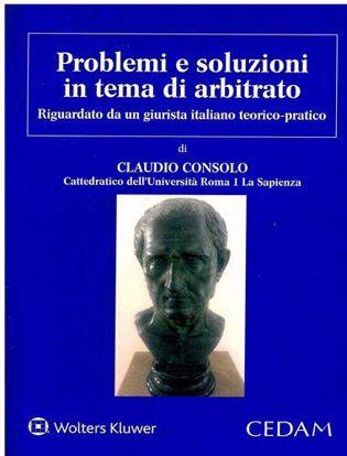 Immagine di Problemi e soluzioni in tema di arbitrato. Riguardato da un giurista italiano teorico - pratico