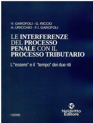 """Immagine di Le interferenze del processo penale con il processo tributario. L'""""essere"""" e il """"tempo"""" dei due riti."""