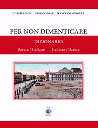 Immagine di Per non dimenticare. Dizionario Barese/Italiano Italiano/Barese