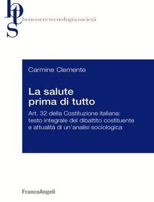 Immagine di La salute prima di tutto. Art. 32 della Costituzione italiana: testo integrale del dibattito costituente e attualità di un'analisi sociologica