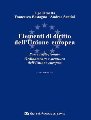 Immagine di Elementi di diritto dell'Unione Europea. Parte istituzionale. Ordinamento e struttura dell'Unione Europea