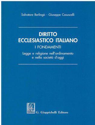 Immagine di Diritto ecclesiastico italiano. I fondamenti. Legge e religione nell'ordinamento e nella società d'oggi