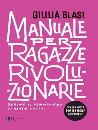 Immagine di Manuale per ragazze rivoluzionarie. Perché il femminismo ci rende felici