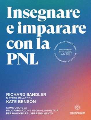 Immagine di Insegnare e imparare con la PNL. Come usare la Programmazione Neuro-Linguistica per migliorare l'apprendimento