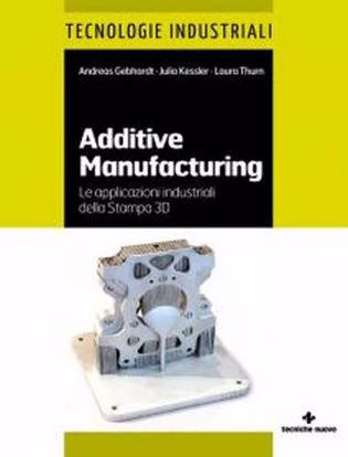 Immagine di Additive manufacturing. Le applicazioni industriali della Stampa 3D