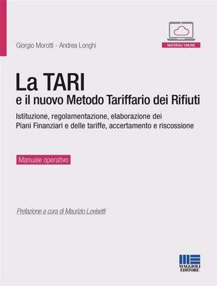 Immagine di La TARI e il nuovo metodo tariffario dei rifiuti. Istituzione, regolamentazione, elaborazione dei piani finanziari e delle tariffe, accertamento e riscossione