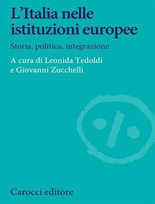 Immagine di L' Italia nelle istituzioni europee. Storia, politica, integrazione
