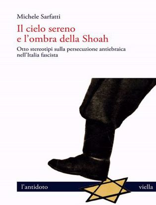 Immagine di Il cielo sereno e l'ombra della Shoah. Otto stereotipi sulla persecuzione antiebraica nell'Italia fascista
