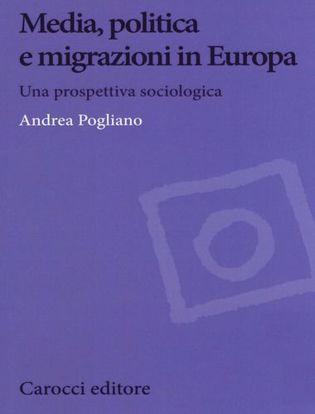 Immagine di Media, politica e migrazioni in Europa. Una prospettiva sociologica