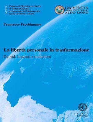 Immagine di 51 - La libertà personale in trasformazione. Genesi, itinerari e mutazioni