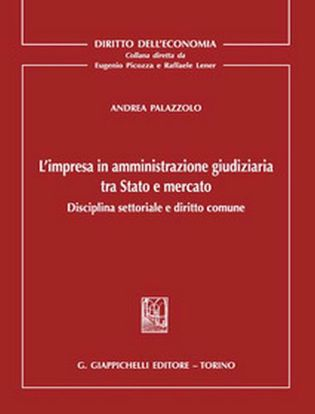 Immagine di L'impresa in amministrazione giudiziaria tra Stato e mercato. Disciplina settoriale e diritto comune