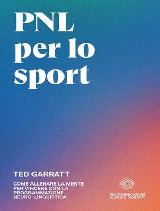 Immagine di PNL per lo sport. Come allenare la mente per vincere con la programmazione neuro-linguistica