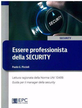 Immagine di Essere professionista della security. Lettura ragionata della Norma UNI 10459. Guida per il manager