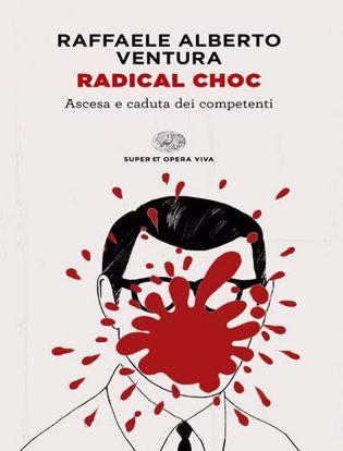 Immagine di Radical choc. Ascesa e caduta dei competenti