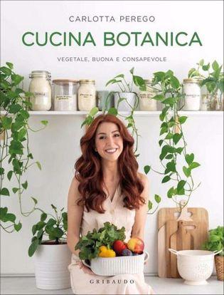 Immagine di Cucina botanica. Vegetale, buona e consapevole