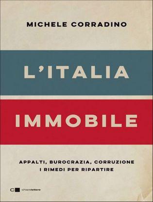 Immagine di L' Italia immobile. Appalti, burocrazia, corruzione. I rimedi per ripartire