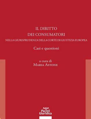 Immagine di Il diritto dei consumatori. Nella giurisprudenza della corte di giustizia europea