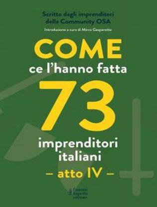 Immagine di Come ce l'hanno fatta 73 imprenditori italiani. Atto IV
