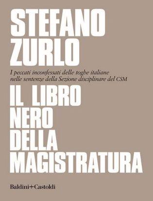 Immagine di Il libro nero della magistratura. I peccati inconfessati delle toghe italiane nelle sentenze della Sezione disciplinare del CSM