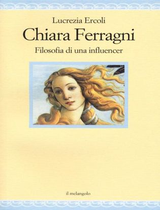 Immagine di Chiara Ferragni. Filosofia di un'influencer