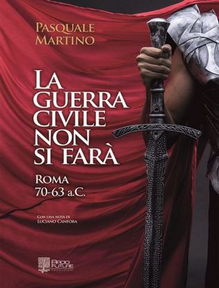 Immagine di La guerra civile non si farà. Roma 70-63 a.C.