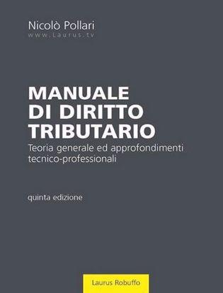 Immagine di Manuale di diritto tributario. Teoria generale ed approfondimenti tecnico-professionali