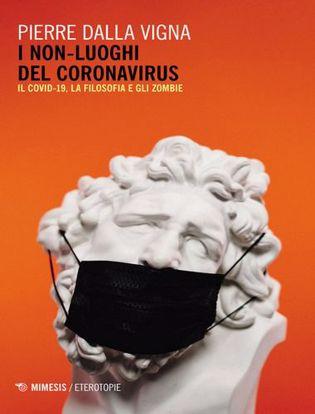 Immagine di I non-luoghi del Coronavirus. Il Covid-19, la filosofia e gli zombie